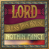 Play & Download Lord Bless This House by Nothin' Fancy | Napster
