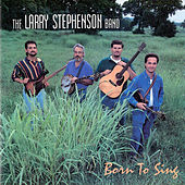 Born to Sing by Larry Stephenson
