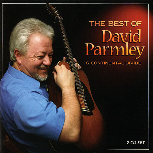 Play & Download The Best Of David Parmley and Continental Divide by David Parmley | Napster