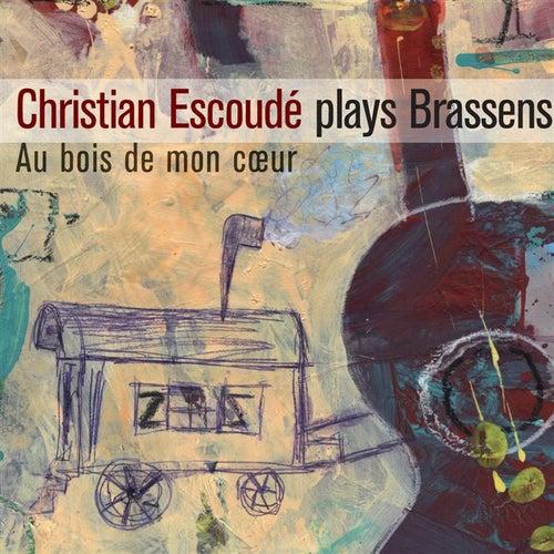 Plays Brassens - Au Bois de mon Coeur by Christian Escoude