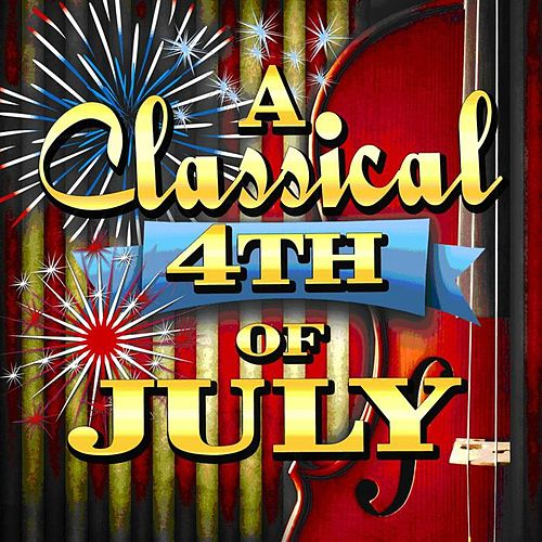 A Classical 4th of July by Various Artists