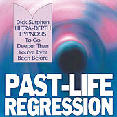 Play & Download Past-Life Regression - Ultra-Depth Hypnosis by Dick Sutphen | Napster