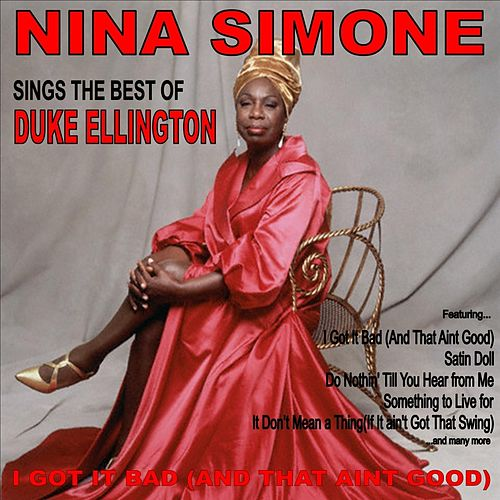 I Got it Bad (And That Ain't Good): Nina Simone Sings the Best of Duke Ellington von Nina Simone