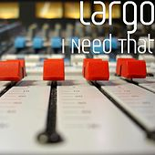 Play & Download I Need That by Largo | Napster