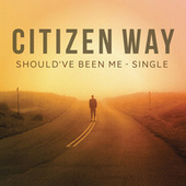 Should've Been Me by Citizen Way
