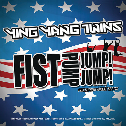 Fist Pump, Jump Jump by Ying Yang Twins