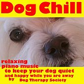 Play & Download Dog Chill Relaxing Piano Music to Keep Your Dog Quiet and Happy While You Are Away by Dog Therapy Society | Napster