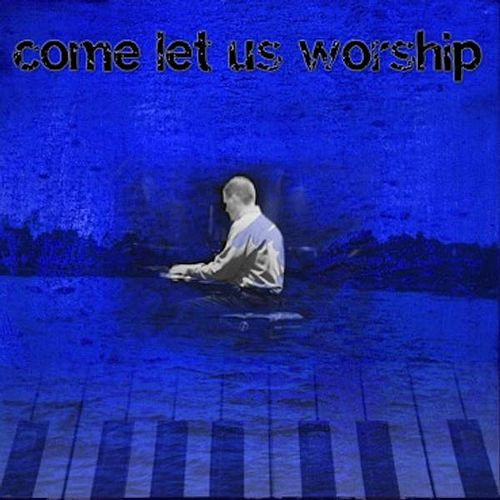 Play & Download Come Let Us Worship by Jason Sears | Napster