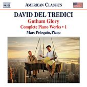 Play & Download Del Tredici: Gotham Glory - Complete Piano Works, Vol. 1 by Marc Peloquin | Napster