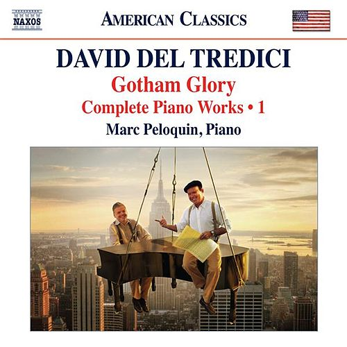 Del Tredici: Gotham Glory - Complete Piano Works, Vol. 1 by Marc Peloquin
