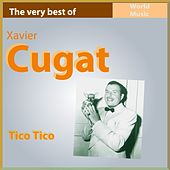 Play & Download The Very Best of Xavier Cugat: Tico Tico by Xavier Cugat | Napster