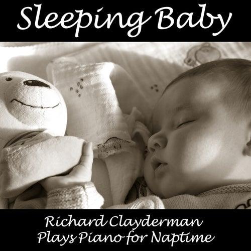 Play & Download Sleeping Baby: Richard Clayderman Plays Piano for Naptime by Richard Clayderman | Napster