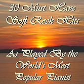 Play & Download 30 Must Have Soft Rock Hits As Played By the World's Most Popular Pianist by Richard Clayderman | Napster