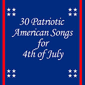 Play & Download 30 Patriotic American Songs for 4th of July by Various Artists | Napster