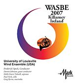 Play & Download 2007 WASBE Killarney, Ireland: University of Lousiville Wind Ensemble by Various Artists | Napster