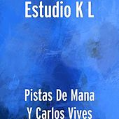 Play & Download Pistas De Mana Y Carlos Vives by Estudio K L | Napster