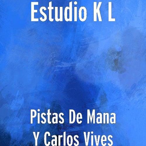 Play & Download Pistas De Mana Y Carlos Vives by Estudio K L | Napster