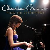 Play & Download Find Me (Stripped) by Christina Grimmie | Napster