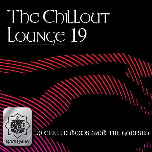 Play & Download The Chillout Lounge Vol. 19 by Various Artists | Napster