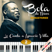 Play & Download Serie Cuba Libre: Bola de Nieve Le Canta a Ignacio Villa Vol. 2 (Remstered) by Bola De Nieve | Napster