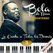 Play & Download Serie Cuba Libre: Bola de Nieve Le Canta a Todos los Demás Vol. 3 (Remastered) by Bola De Nieve | Napster