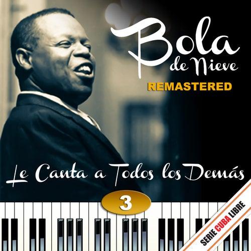 Serie Cuba Libre: Bola de Nieve Le Canta a Todos los Demás Vol. 3 (Remastered) by Bola De Nieve