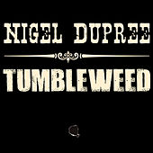 Play & Download Tumbleweed by Nigel Dupree | Napster