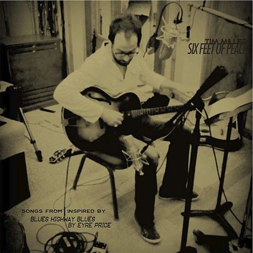 Play & Download Six Feet of Peace: Songs from and Inspired by Blues Highway Blues by Tim Miller | Napster