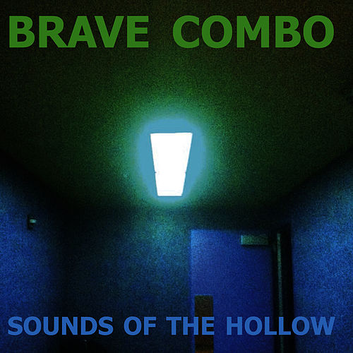 Play & Download Sounds of the Hollow by Brave Combo | Napster
