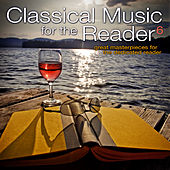 Classical Music for the Reader 6: Great Masterpieces for the Dedicated Reader by Various Artists