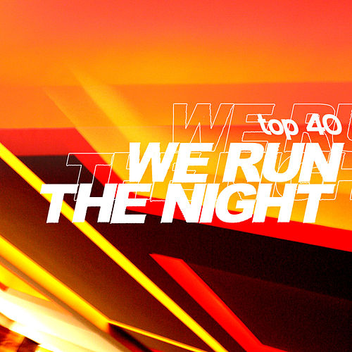 Play & Download We Run the Night by Top 40 | Napster
