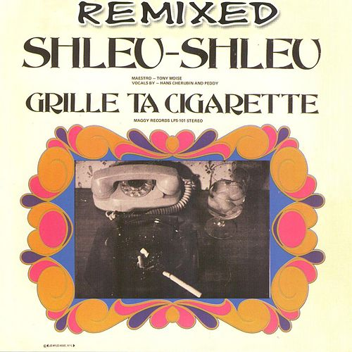 Grille ta cigarette : Remixed by Shleu Shleu