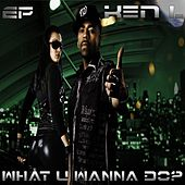 Play & Download What U Wanna Do?  The EP by kEn L | Napster