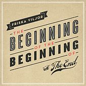 The Beginning of the Beginning of the End by Friska Viljor