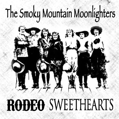 Play & Download Rodeo Sweethearts by The Smoky Mountain Moonlighters | Napster