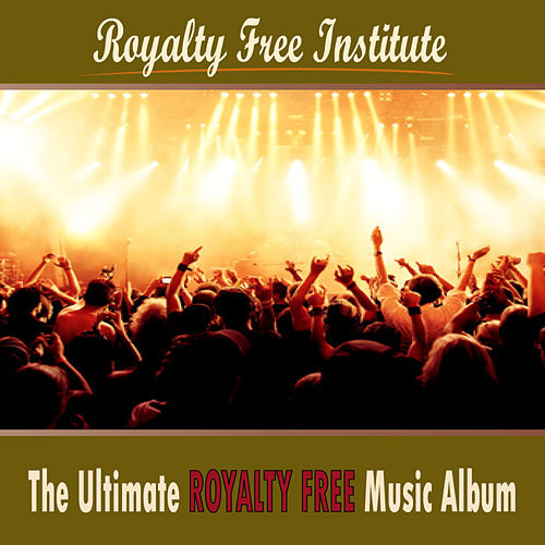 Play & Download The Ultimate Royalty Free Music Album by Royalty Free Institute | Napster