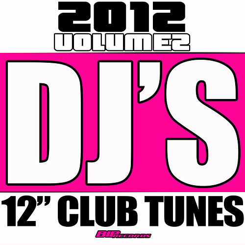 Play & Download DJ's 12' Club Tunes 2012, Vol. 2 by Various Artists | Napster