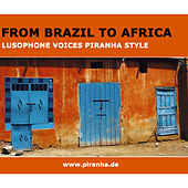 From Brazil To Africa. Lusophone Voices Piranha Style by Various Artists