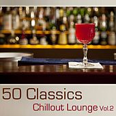 Play & Download 50 Classics Chillout Lounge: Volume 2 by Various Artists | Napster