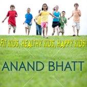Fit Kids, Healthy Kids, Happy Kids by Anand Bhatt