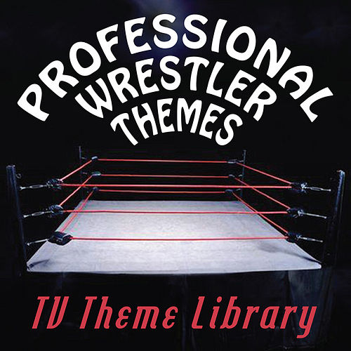 Play & Download TV Theme Library - Professional Wrestler Themes by TV Theme Song Library | Napster
