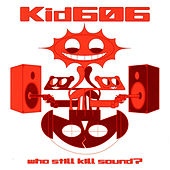 Play & Download Who Still Kill Sound? by Kid606 | Napster