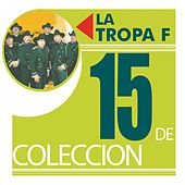 Play & Download 15 De Coleccion by La Tropa F | Napster