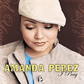 Play & Download I Pray by Amanda Perez | Napster