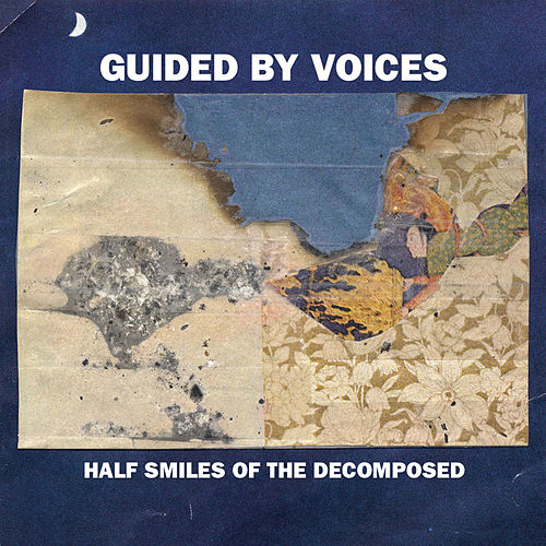 Half Smiles of the Decomposed by Guided By Voices