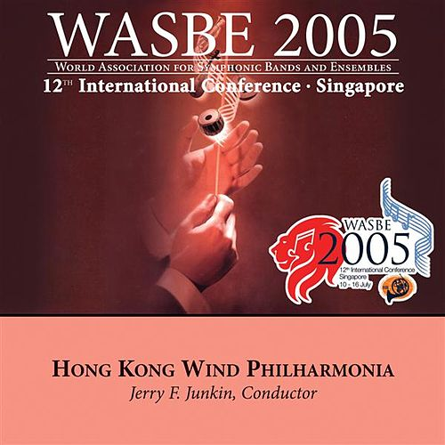 Play & Download 2005 WASBE Singapore: Hong Kong Wind Philharmonia by Hong Kong Wind Philharmonia | Napster