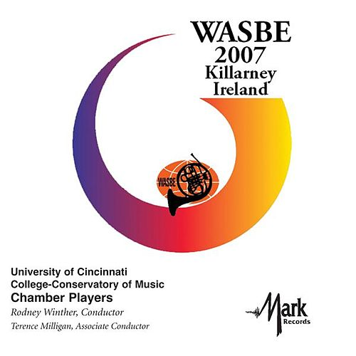 2007 WASBE Killarney, Ireland: University of Cincinnati CCM Chamber Players by University of Cincinnati CCM Chamber Players