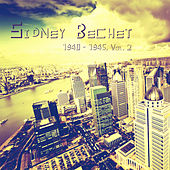 Play & Download Sidney Bechet 1940 - 1945, Vol. 2 (Remastered) by Sidney Bechet | Napster