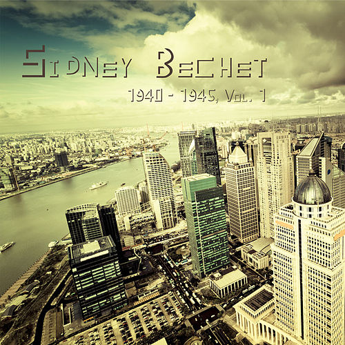 Play & Download Sidney Bechet 1940 - 1945, Vol. 1 (Remastered) by Sidney Bechet | Napster