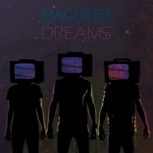 Play & Download Dreams by Machines Are People Too | Napster